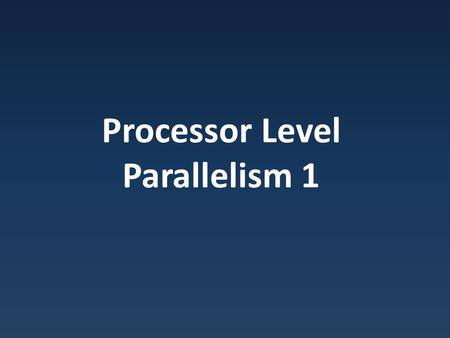Processor Level Parallelism 1. Parallelism Levels Levels we can attack parallelism:
