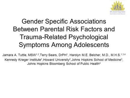 Gender Specific Associations Between Parental Risk Factors and Trauma-Related Psychological Symptoms Among Adolescents Jamara A. Tuttle, MSW 1,2,Terry.