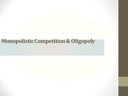 Monopolistic Competition & Oligopoly. Unit Objectives Describe the characteristics of monopolistic competition and oligopoly Discover how monopolistic.