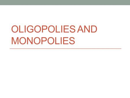 OLIGOPOLIES AND MONOPOLIES. Monopolistic Competition Large number of potential buyers and sellers Differentiated product (think cellphones) No barriers.
