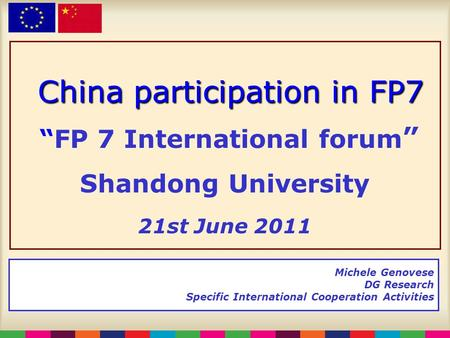 "China participation in FP7 China participation in FP7 ""FP 7 International forum "" Shandong University 21st June 2011 Michele Genovese DG Research Specific."