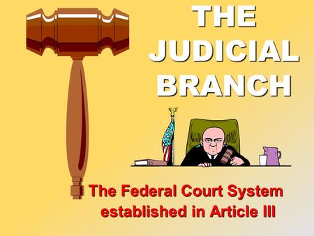 THE JUDICIAL BRANCH The Federal Court System established in Article III established in Article III.