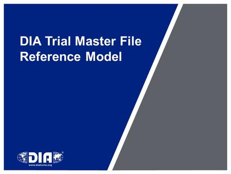 DIA Trial Master File Reference Model. EDM Reference Model DIA Document and Records Management Special Interest Area Community initiative since 2008 –Standardization.