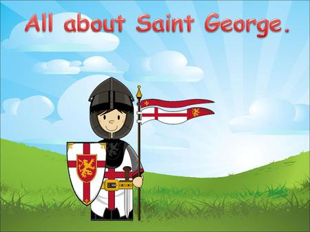 The true story of Saint George has become lost among the many legends that have been told about him. It is most likely that he lived and died before 312.