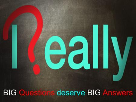 BIG Questions deserve BIG Answers. Was Jesus Really… God?