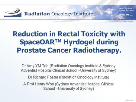 Reduction in Rectal Toxicity with SpaceOAR TM Hyrdogel during Prostate Cancer Radiotherapy. Dr Amy YM Teh (Radiation Oncology Institute & Sydney Adventist.