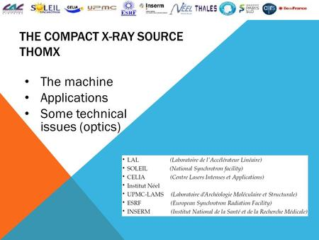 THE COMPACT X-RAY SOURCE THOMX The machine Applications Some technical issues (optics)