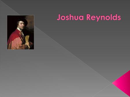  Sir Joshua Reynolds was an important and influential 18th century English painter, specializing in portraits and promoting the Grand Style in painting.