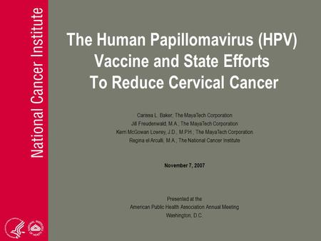 The Human Papillomavirus (HPV) Vaccine and State Efforts To Reduce Cervical Cancer Carissa L. Baker; The MayaTech Corporation Jill Freudenwald, M.A.; The.