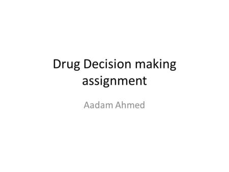 Drug Decision making assignment Aadam Ahmed. You and a friend have just watched a movie. You are leaving the cinema and notice a group of popular kids.