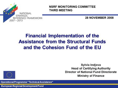 Financial Implementation of the Assistance from the Structural Funds and the Cohesion Fund of the EU Sylvia Indjova Head of Certifying Authority Director.