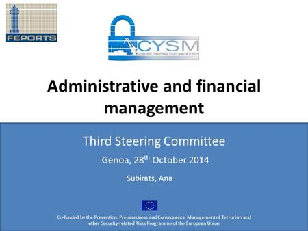 Administrative and financial management Third Steering Committee Co-funded by the Prevention, Preparedness and Consequence Management of Terrorism and.
