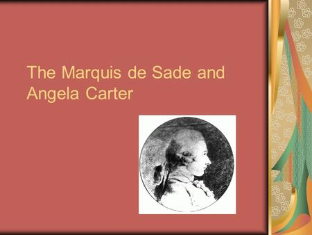 The Marquis de Sade and Angela Carter. Donatien Alphonse François, Marquis de Sade (2 June 1740 – 2 December 1814) was a French aristocrat and writer.