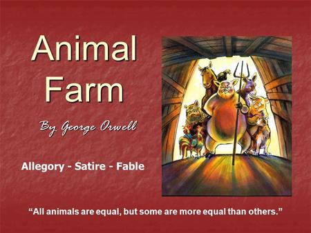"Animal Farm By George Orwell ""All animals are equal, but some are more equal than others."" Allegory - Satire - Fable."