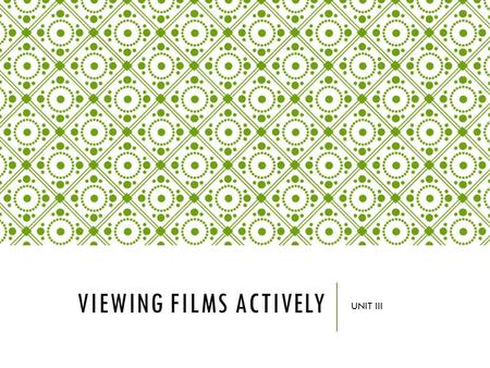 VIEWING FILMS ACTIVELY UNIT III. LITERARY ASPECTS OF FILM Those aspects that films share with literature: Plot - Events that form a significant pattern.