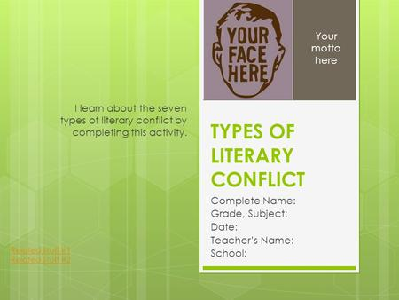 TYPES OF LITERARY CONFLICT Complete Name: Grade, Subject: Date: Teacher's Name: School: I learn about the seven types of literary conflict by completing.