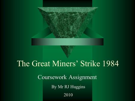 The Great Miners' Strike 1984 Coursework Assignment By Mr RJ Huggins 2010.