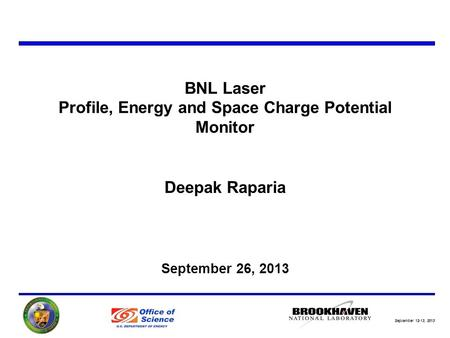 September 12-13, 2013 BNL Laser Profile, Energy and Space Charge Potential Monitor Deepak Raparia September 26, 2013.