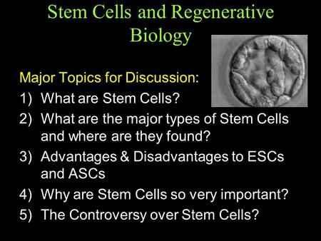 Stem Cells and Regenerative Biology Major Topics for Discussion: 1) What are Stem Cells? 2) What are the major types of Stem Cells and where are they found?