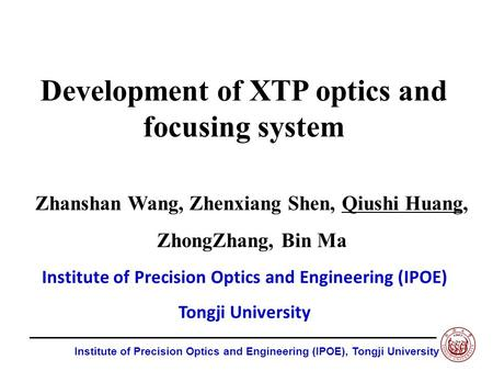 Zhanshan Wang, Zhenxiang Shen, Qiushi Huang, ZhongZhang, Bin Ma Institute of Precision Optics and Engineering (IPOE), Tongji University Institute of Precision.