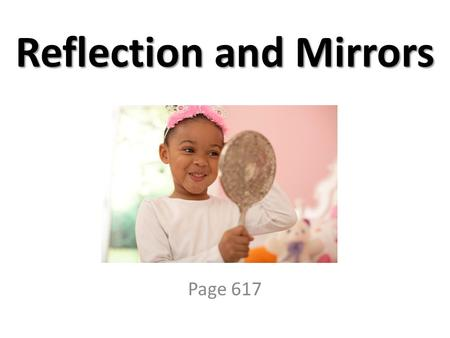 Reflection and Mirrors Page 617. Rays Light waves travelling in straight lines.