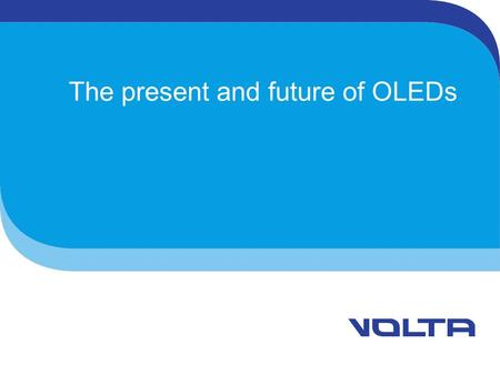 The present and future of OLEDs. Organic OLED = Organic led.