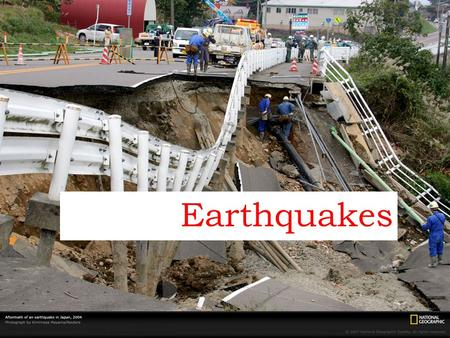 Earthquakes. Why do earthquakes occur? Where do earthquakes occur? How do we measure earthquakes?