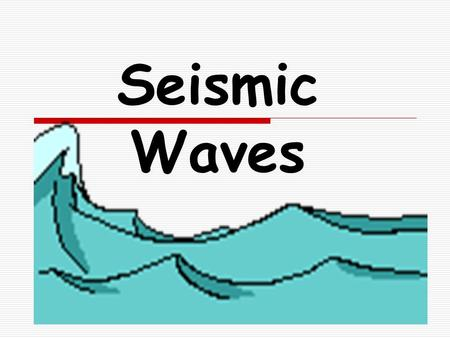Seismic Waves. An Earthquake begins at the…  Focus: The point where the energy is released after elastic limit is reached.  Epicenter: The point on.