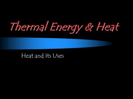 Thermal Energy & Heat Heat and Its Uses. Thermal Energy & Heat 16.1 Thermal Energy and Matter.
