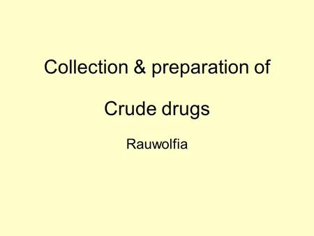 Collection & preparation of Crude drugs Rauwolfia.