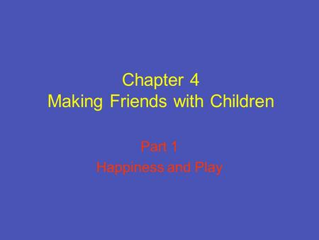 Chapter 4 Making Friends with Children Part 1 Happiness and Play.