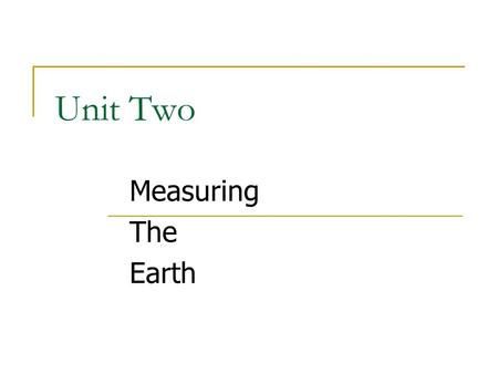 Unit Two Measuring The Earth I. The Earth's Shape A. Evidence the earth is round: Ships gradually disappear over the horizon from the bottom up when.