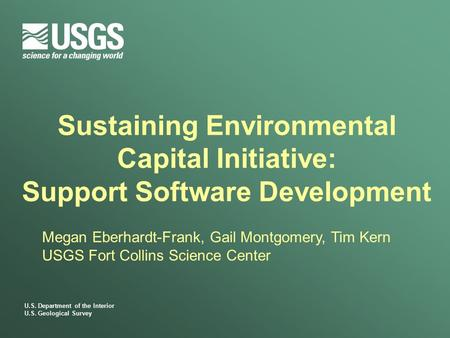 U.S. Department of the Interior U.S. Geological Survey Sustaining Environmental Capital Initiative: Support Software Development Megan Eberhardt-Frank,