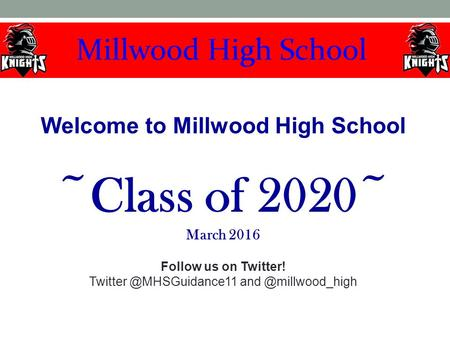 Welcome to Millwood High School ~Class of 2020~ March 2016 Follow us on Twitter!