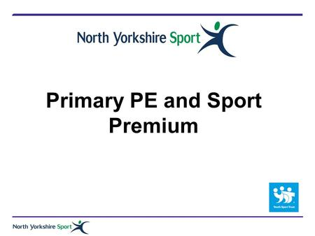 Primary PE and Sport Premium. Outcomes of todays Session 2 Clarity on the objectives of the Primary PE and Sport Premium Understanding how schools are.