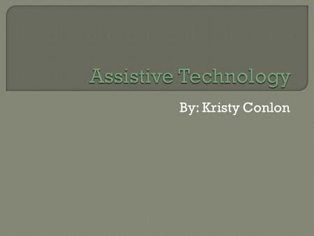 By: Kristy Conlon.  any piece of equipment that is used to improve, modify, customize educational needs  Used mostly for students with learning disabilities,