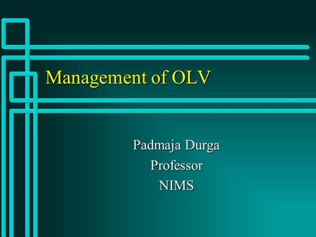 Management of OLV Padmaja Durga ProfessorNIMS. Indications for OLV n Surgical exposure- Improves access to the thoracic cavity –Pulmonary resection, including.