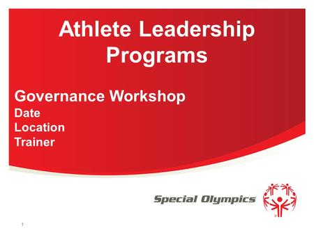 1 Athlete Leadership Programs Governance Workshop Date Location Trainer.