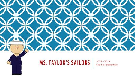MS. TAYLOR'S SAILORS 2015 – 2016 East Side Elementary.