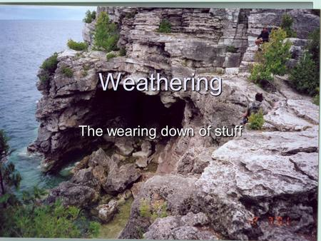 Weathering The wearing down of stuff. Weathering types The breaking down and changing of rocks at or near the Earth's surface Weathering comes in two.