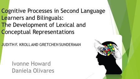 Cognitive Processes in Second Language Learners and Bilinguals: The Development of Lexical and Conceptual Representations JUDITH F. KROLL AND GRETCHEN.