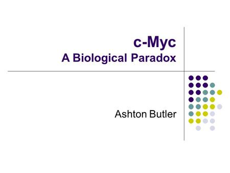 C-Myc A Biological Paradox Ashton Butler. Table of Contents Introduction to c-Myc Normal role in the cell Relation to cancer Burkitt's lymphoma.