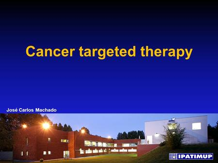 Cancer targeted therapy José Carlos Machado. Cancer progression.