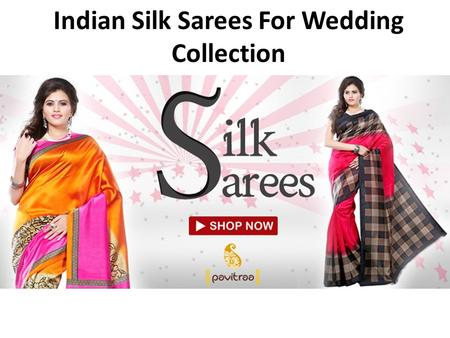 Indian Silk Sarees For Wedding Collection.