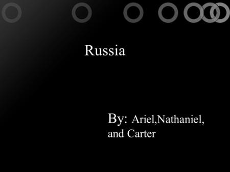 Russia Russia By: Ariel,Nathaniel, and Carter. The Byzantine Empire In A.D. 527 to A.D. 565, the Byzantine Empire was ruled by a man named Justinian.Justinian.