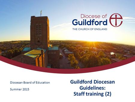 Diocesan Board of Education Summer 2015 Guildford Diocesan Guidelines: Staff training (2)