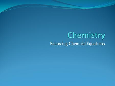 Balancing Chemical Equations. Recall The law of conservation of mass states that mass cannot be created nor destroyed in a chemical reaction. Chemical.