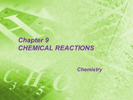 Chapter 9 CHEMICAL REACTIONS Chemistry Section 9.1 Reactions and Equations Chemical Reactions The process by which one or more substances are rearranged.