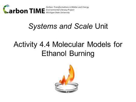 Carbon: Transformations in Matter and Energy Environmental Literacy Project Michigan State University Systems and Scale Unit Activity 4.4 Molecular Models.