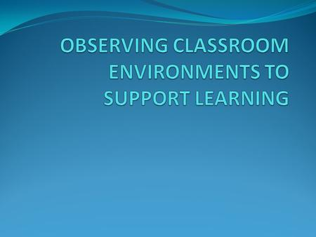DOES THE CLASSROOM ENVIRONMENT AFFECT STUDENT LEARNING? HOW DOES THE CLASSROOM ENVIRONMENT AFFECT STUDENT LEARNING?